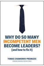 Why Do So Many Incompetent Men Become Leaders?: (And How to Fix It)